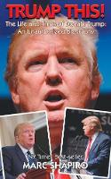 Trump This! - The Life and Times of Donald Trump, an Unauthorized Biography (Paperback)
