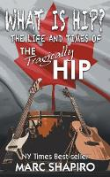 What Is Hip?: The Life and Times of the Tragically Hip (Paperback)
