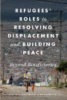 Refugees' Roles in Resolving Displacement and Building Peace: Beyond Beneficiaries (Hardback)