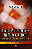 Social Work Practices in Chinese Culture: Conceptualization & Implementation (Hardback)
