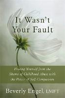 It Wasn't Your Fault: Freeing Yourself from the Shame of Childhood Abuse with the Power of Self-Compassion (Paperback)
