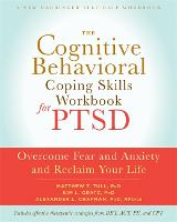 The Cognitive Behavioral Coping Skills Workbook for PTSD: Overcome Fear and Anxiety and Reclaim Your Life (Paperback)