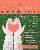 The Self-Compassion Workbook for Teens: Mindfulness and Compassion Skills to Overcome Self-Criticism and Embrace Who You Are - An Instant Help Book for Teens (Paperback)