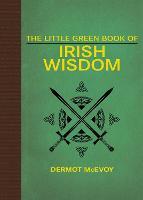 The Little Green Book of Irish Wisdom (Hardback)