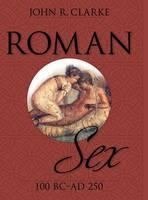 Roman Sex: 100 B.C. to A.D. 250 (Hardback)