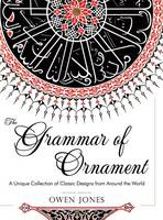 The Grammar of Ornament: All 100 Color Plates from the Folio Edition of the Great Victorian Sourcebook of Historic Design (Dover Pictorial Archive Series) (Hardback)