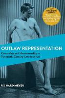 Outlaw Representation: Censorship and Homosexuality in Twentieth-Century American Art (Ideologies of Desire) (Hardback)