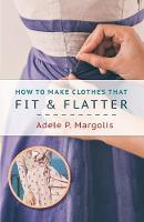 How to Make Clothes That Fit and Flatter: Step-by-Step Instructions for Women (Paperback)