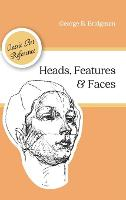 Heads, Features and Faces (Dover Anatomy for Artists) (Hardback)