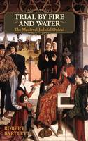Trial by Fire and Water: The Medieval Judicial Ordeal (Oxford University Press Academic Monograph Reprints) (Hardback)