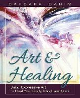 Art and Healing: Using Expressive Art to Heal Your Body, Mind, and Spirit (Paperback)