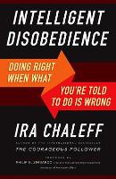 Intelligent Disobedience: Doing Right When What You're Told to Do Is Wrong (Paperback)