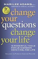 Change Your Questions, Change Your Life: 12 Powerful Tools for Leadership, Coaching, and Life (Paperback)
