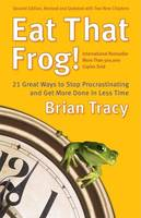 EAT THAT FROG! 21 GREAT WAYS TO STOP PROCRASTINATING: GET MORE DON IN LESS TIME