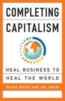 Completing Capitalism: Heal Business to Heal the World