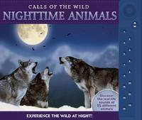 Calls of the Wild: Nighttime Animals: Experience the Wild at Night! - Calls of the Wild (Hardback)
