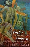 Faith in the Face of Empire: The Bible Through Palestinian Eyes (Paperback)