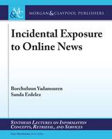 Incidental Exposure to Online News - Synthesis Lectures on Information Concepts, Retrieval, and Services (Paperback)