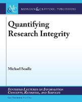 Quantifying Research Integrity - Synthesis Lectures on Information Concepts, Retrieval, and Services (Paperback)