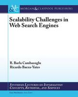Scalability Challenges in Web Search Engines - Synthesis Lectures on Information Concepts, Retrieval, and Services (Paperback)
