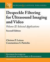 Despeckle Filtering for Ultrasound Imaging and Video, Volume II: Selected Applications - Synthesis Lectures on Algorithms and Software in Engineering (Paperback)