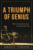 A Triumph of Genius: Edwin Land, Polaroid, and the Kodak Patent War (Hardback)