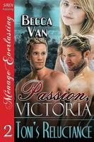 Passion, Victoria 2: Toni's Reluctance (Siren Publishing Menage Everlasting) (Paperback)