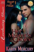 Her Master's Choice [Bound to Please 1] (Siren Publishing Everlasting Classic) (Paperback)