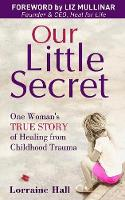 Our Little Secret: One Woman's True Story of Healing from Childhood Trauma (Paperback)