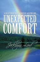 Unexpected Comfort: A Collection of Short Stories by Jacklynn Lord (Paperback)