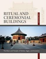 Ritual and Ceremonial Buildings: The Altars and Temples of Deities, Sages, and Ancestors - Library of Ancient Chinese Architecture (Paperback)