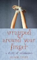 Wrapped Around Your Finger: A Story of Submission (Paperback)
