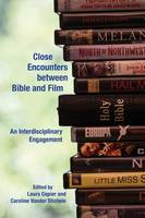 Close Encounters Between Bible and Film: An Interdisciplinary Engagement (Paperback)
