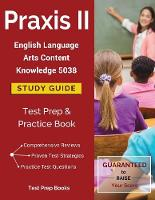 Praxis II English Language Arts Content Knowledge 5038 Study Guide: Test Prep & Practice Book (Paperback)