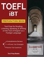 TOEFL iBT Preparation Book: Test Prep for Reading, Listening, Speaking, & Writing on the Test of English as a Foreign Language (Paperback)
