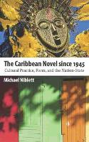 The Caribbean Novel since 1945: Cultural Practice, Form, and the Nation-State - Caribbean Studies Series (Paperback)