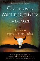 Crossing into Medicine Country: A Journey in Native American Healing (Paperback)
