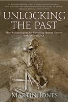 Unlocking the Past: How Archaeologists Are Rewriting Human History with Ancient DNA (Paperback)