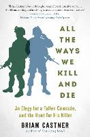 All the Ways We Kill and Die: A Portrait of Modern War (Hardback)