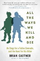 All the Ways We Kill and Die: A Portrait of Modern War (Paperback)