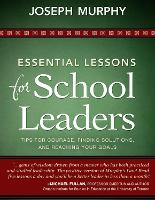 Essential Lessons for School Leaders: Tips for Courage, Finding Solutions, and Reaching Your Goals (Paperback)