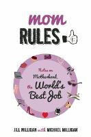 Mom Rules: Notes on Motherhood, the World's Best Job (Paperback)