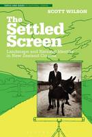 The Settled Screen: Landscape and National Identity in New Zealand Cinema - Topics and Issues in National Cinema (Hardback)