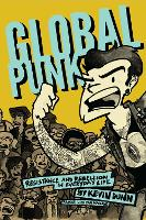 Global Punk: Resistance and Rebellion in Everyday Life (Hardback)