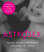 Astrosex: Sexual Secrets Revealed through the Stars (Hardback)