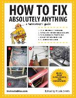 How to Fix Absolutely Anything: A Homeowner?s Guide (Paperback)