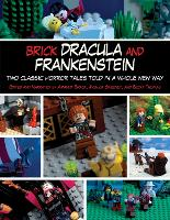 Brick Dracula and Frankenstein: Two Classic Horror Tales Told in a Whole New Way (Paperback)