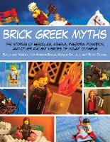 Brick Greek Myths: The Stories of Heracles, Athena, Pandora, Poseidon, and Other Ancient Heroes of Mount Olympus (Paperback)