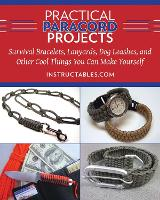 Practical Paracord Projects: Survival Bracelets, Lanyards, Dog Leashes, and Other Cool Things You Can Make Yourself (Hardback)