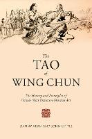 The Tao of Wing Chun: The History and Principles of China's Most Explosive Martial Art (Hardback)